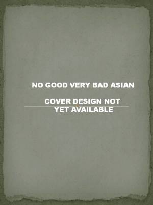 No Good Very Bad Asian